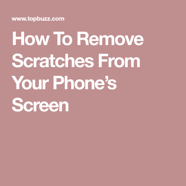 How To Remove Scratches From Your Phone's Screen