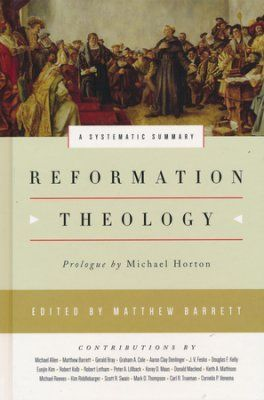 Reformation Theology A Systematic Summary Edited By Matthew