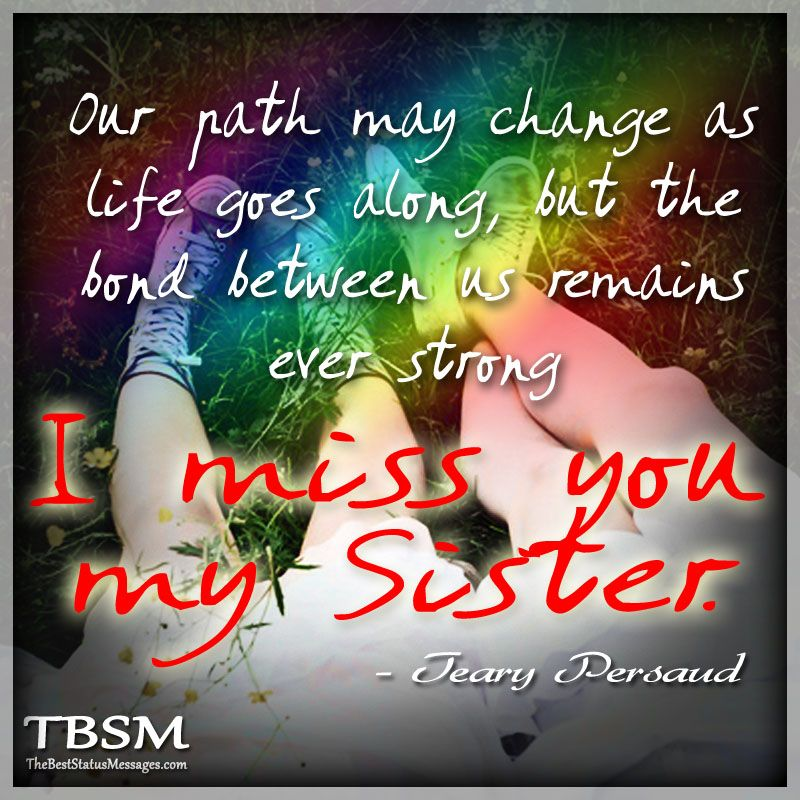 i miss my sister quotes |  along, but the bond between us