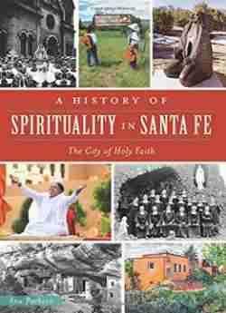 A History Of Spirituality In Santa Fe free ebook