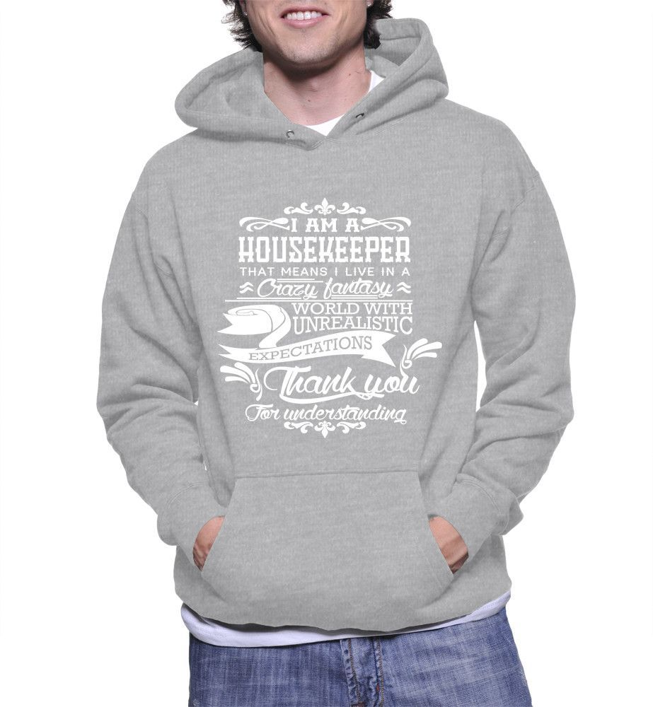 I Am A Housekeeper That Means I Live In A Crazy Fantasy Hoodie
