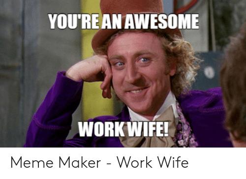Meme Funny Work Wife Meme Work Wife Meme Work Wife Work Humor