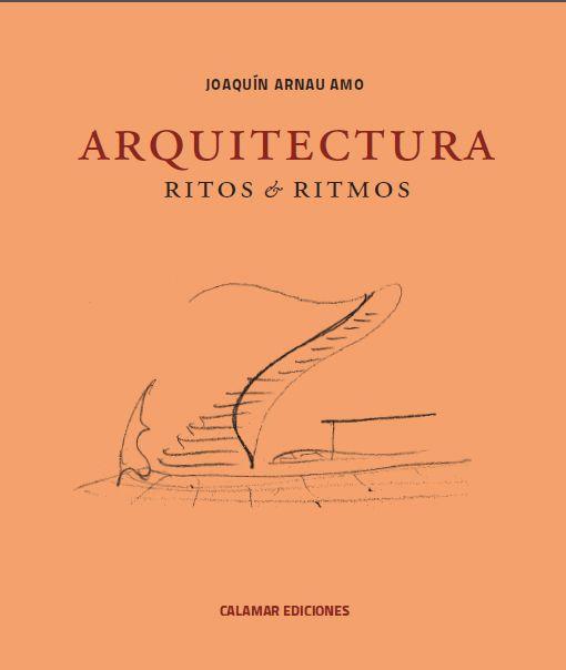 Arquitectura Ritos Y Ritmos Joaquin Arnau Amo Diseno