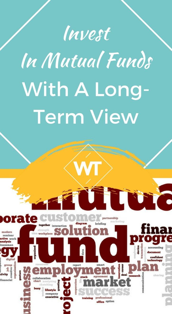 Invest in Mutual Funds with a LongTerm View Mutuals