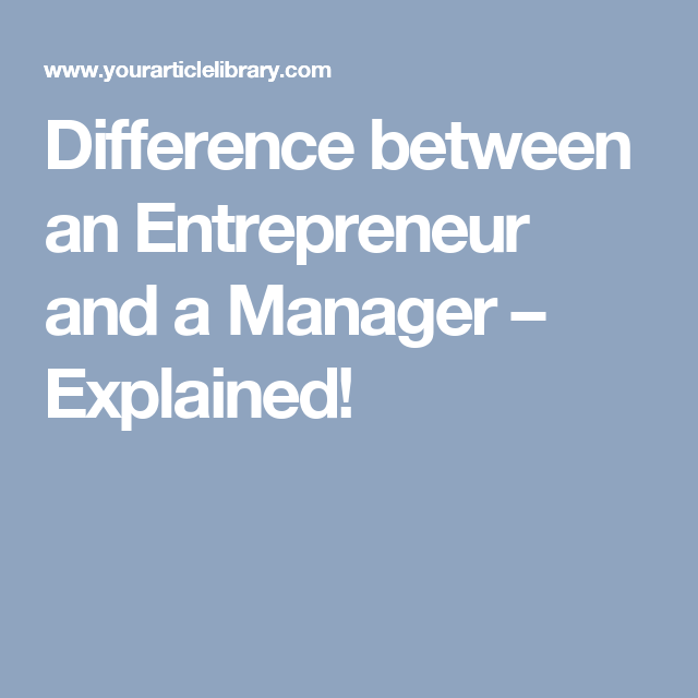 Difference between an Entrepreneur and a Manager – Explained!