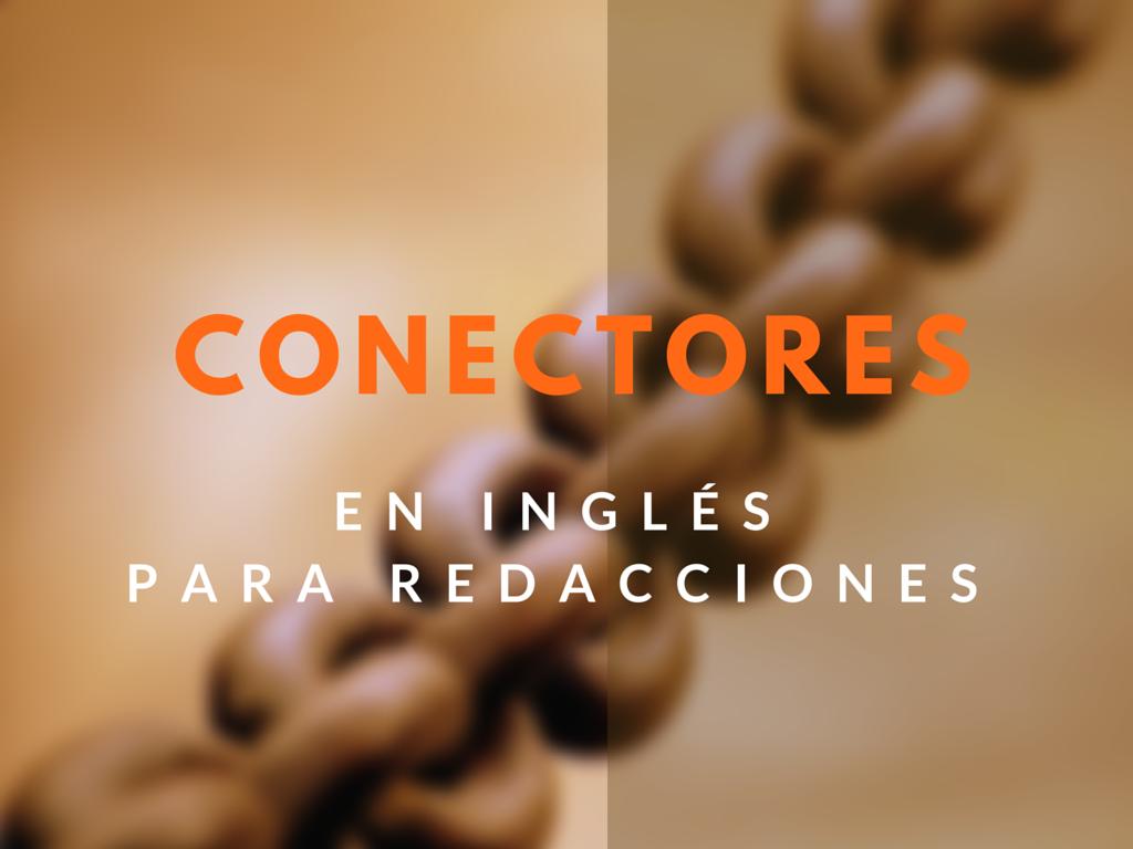 Conectores en inglés para redacciones :http://englishexplained.es/conectores-en-ingles-para-redacciones