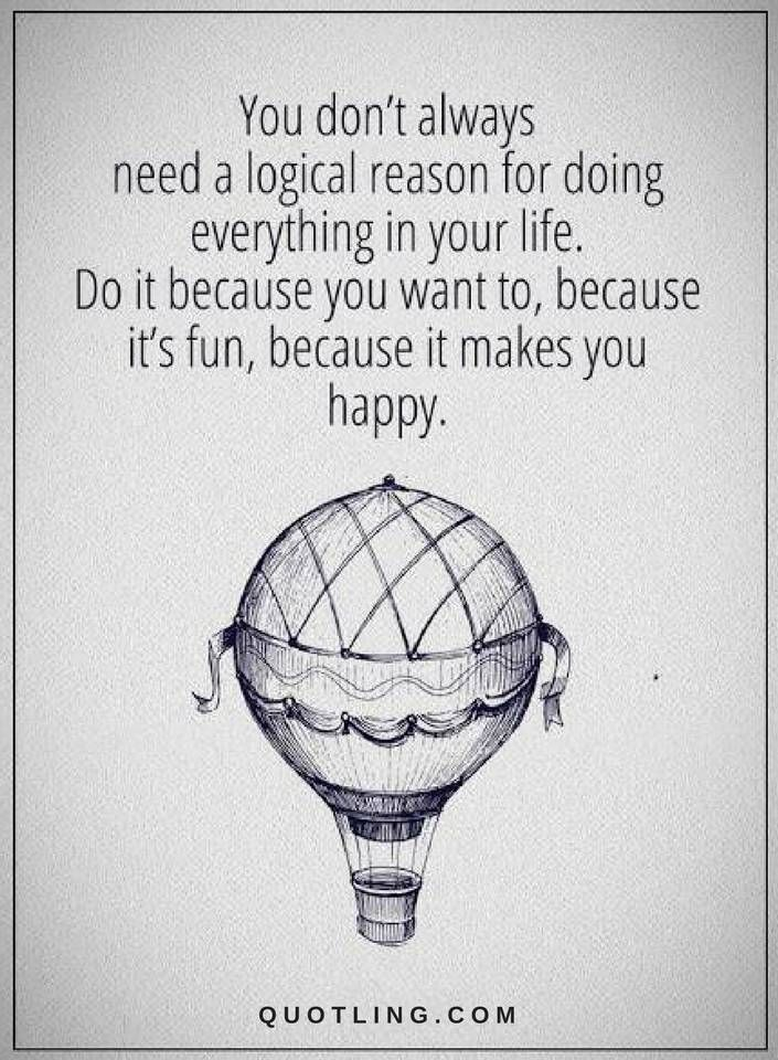 Life Quotes You Don T Always Need A Logical Reason For Doing