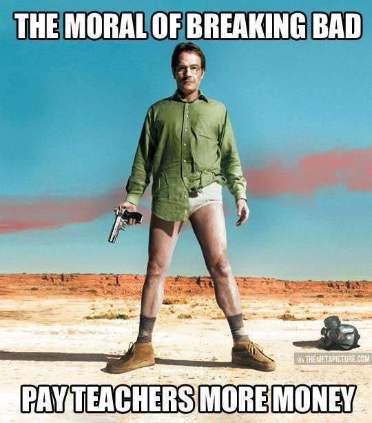 The moral of Breaking Bad: Pay teachers more $$$!