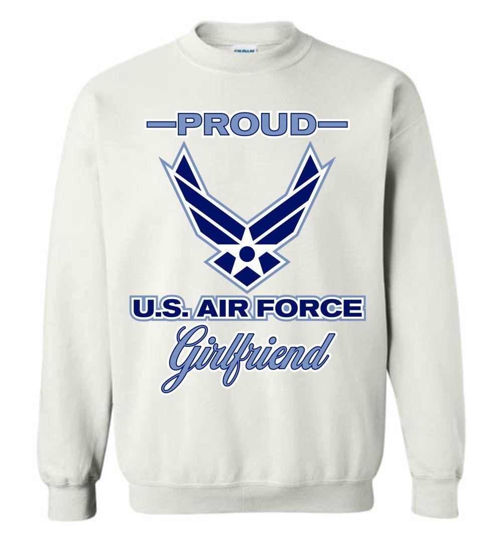 Proud U S Air Force Girlfriend Gildan Crewneck Sweatshirt Coast Guard Girlfriend Sweatshirts Air Force Boyfriend [ 1080 x 1000 Pixel ]
