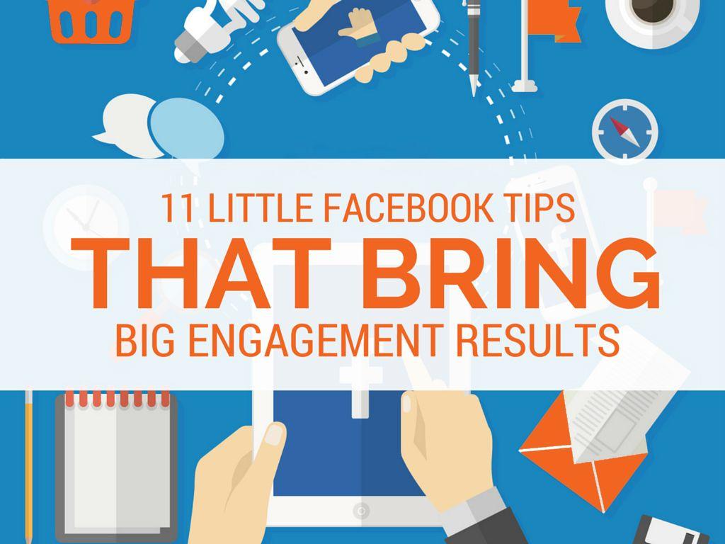 11 Little Facebook Tips That Bring BIG Engagement Results