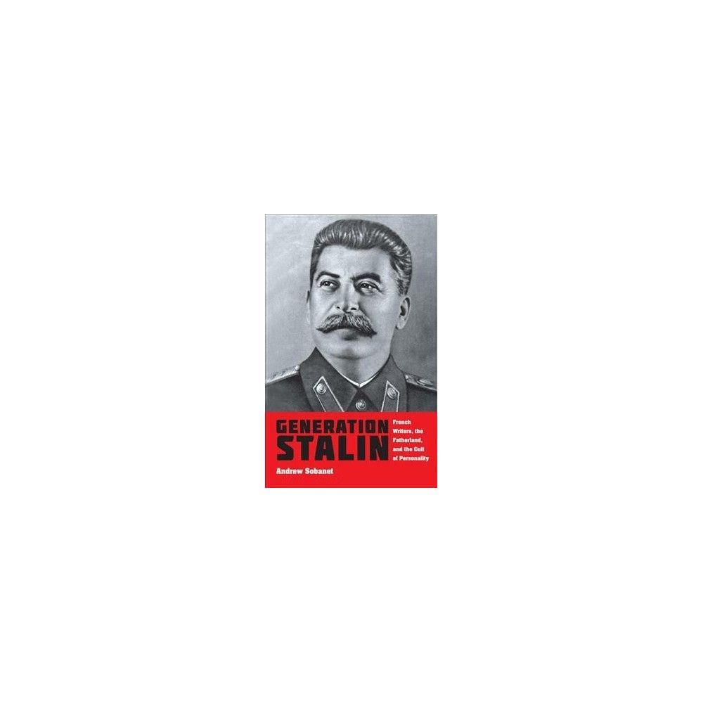 Generation Stalin : French Writers, the Fatherland, and the