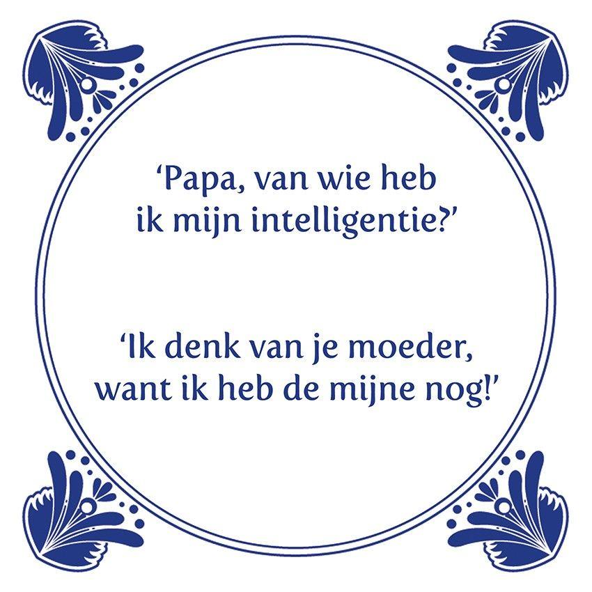 Papa van wie heb ik mijn intelligentie | Grappige citaten ...