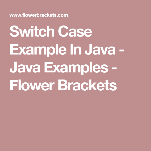 Switch Case Example In Java Java Examples Flower Brackets Switch Statement Java Switch