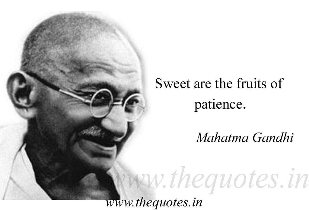 Sweet Are The Fruits Of Patience Mahatma Gandhi Mahatma Gandhi