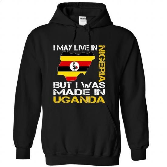 I May Live in Nigeria But I Was Made in Uganda - #tshirt crafts #tshirt style. BUY NOW => https://www.sunfrog.com/States/I-May-Live-in-Nigeria-But-I-Was-Made-in-Uganda-wmndrykcra-Black-Hoodie.html?68278