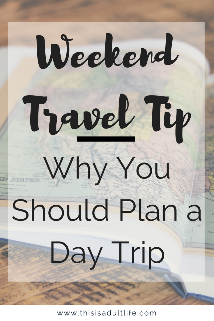Why You Need To Plan A Day Trip This Month How To Plan Trip Day Trip