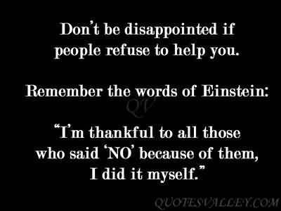 Don't Be Disappointed If People Refuse To Help You.