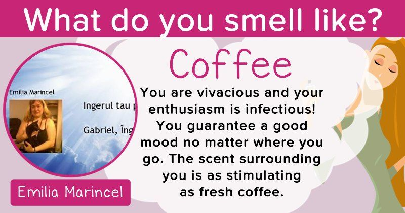What do you smell like?This is your personal distinctive feature! You remind the people around you of the nicer things in life. Your smell reflects your personality because you are just as warm and inviting as the scent that surrounds you!