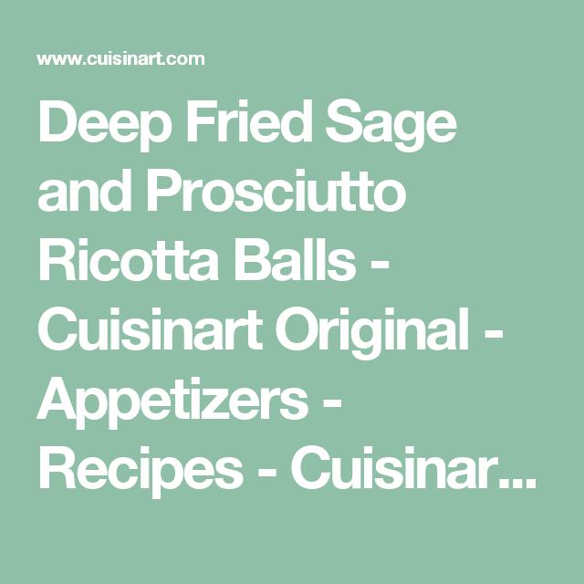 Deep Fried Sage and Prosciutto Ricotta Balls - Cuisinart Original - Appetizers - Recipes - Cuisinart.com