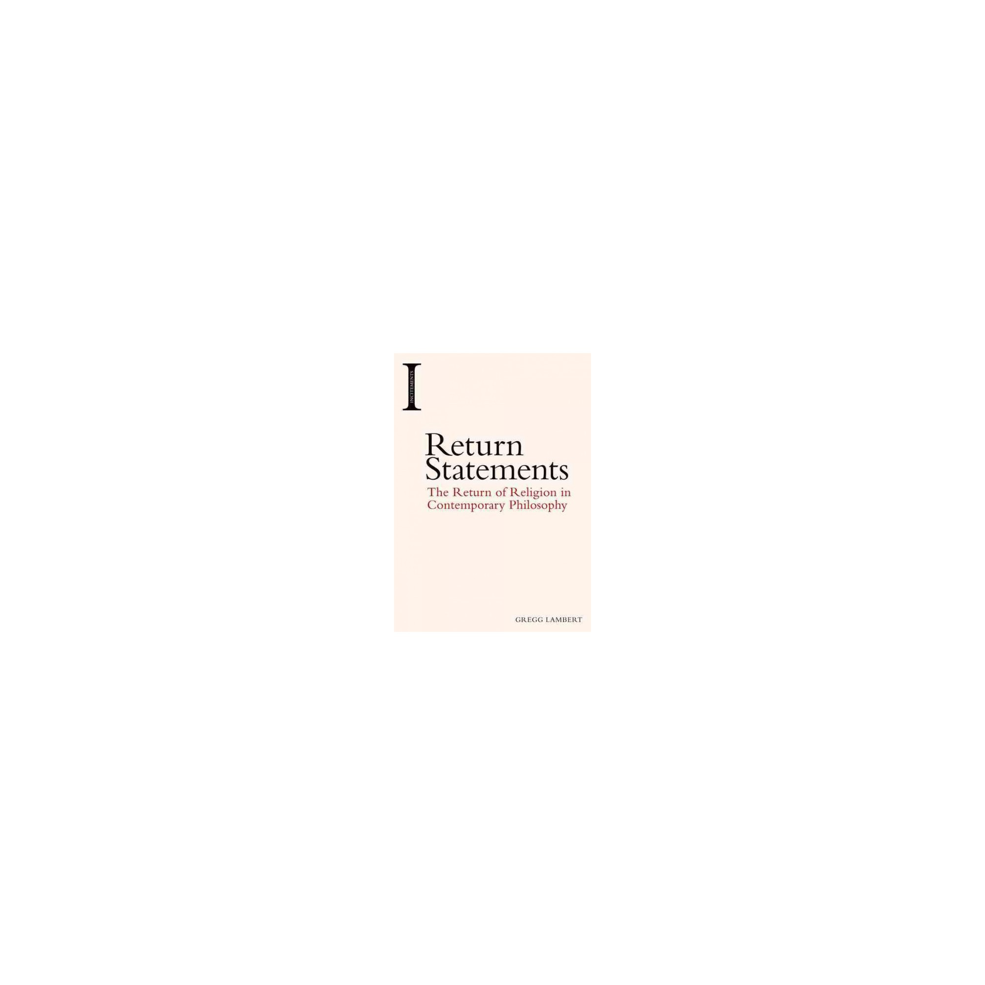 Return Statements : The Return of Religion in Contemporary Philosophy (Reprint) (Paperback) (Gregg