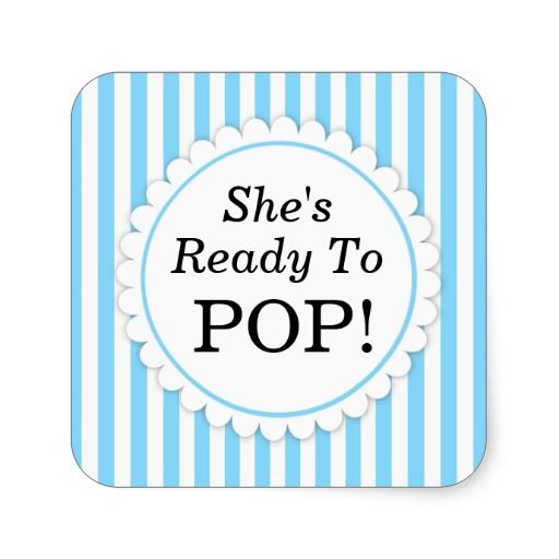 She39s ready to pop square sticker blue stripes square sticker baby shower stickers pinterest for Ready to pop labels