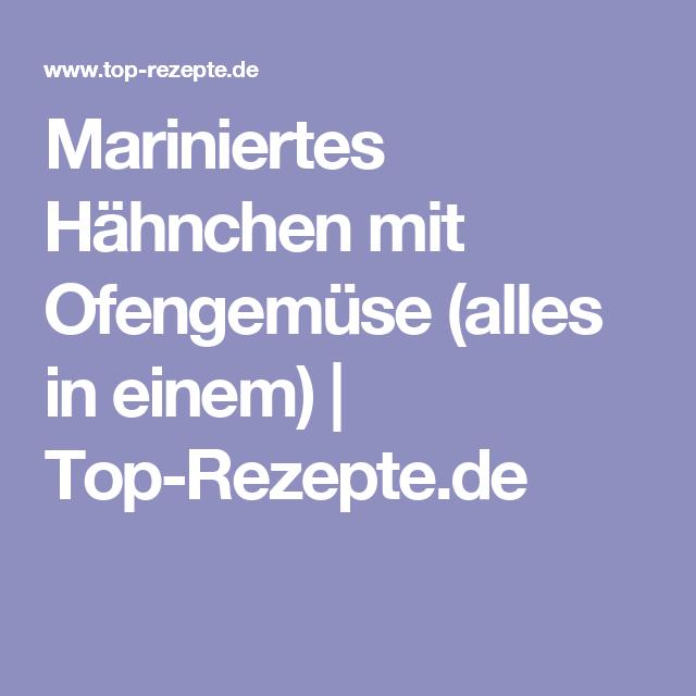 Mariniertes Hähnchen mit Ofengemüse (alles in einem)   Top-Rezepte.de