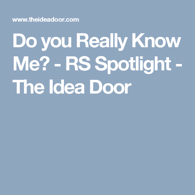 Do You Really Know Me Rs Spotlight The Idea Door Relief Society Lessons Relief Society Activities Do You Really