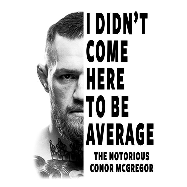 Conor Mcgregor I Didnt Come Here To Be Average Neatoshop Conor Mcgregor Quotes Conor Mcgregor Notorious Mcgregor