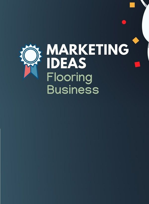 15 best marketing ideas for a flooring company