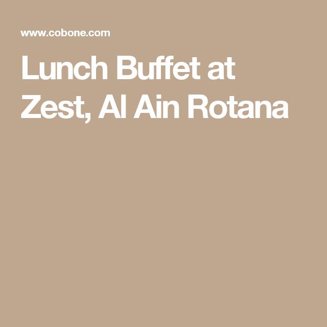 Lunch Buffet At Zest Al Ain Rotana Lunch Buffet Lunch Buffet