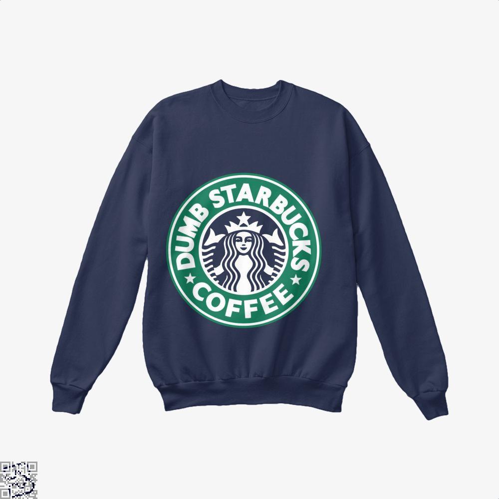 Dumb Starbucks Coffee Coffee Lover S Crew Neck Sweatshirt Crew Neck Sweatshirt Sweatshirts Long Sleeve Tshirt Men [ 1000 x 1000 Pixel ]