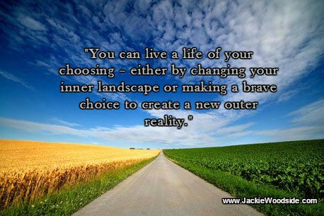 You Can Live A Life Of Your Choosing Either By Changing Your Inner