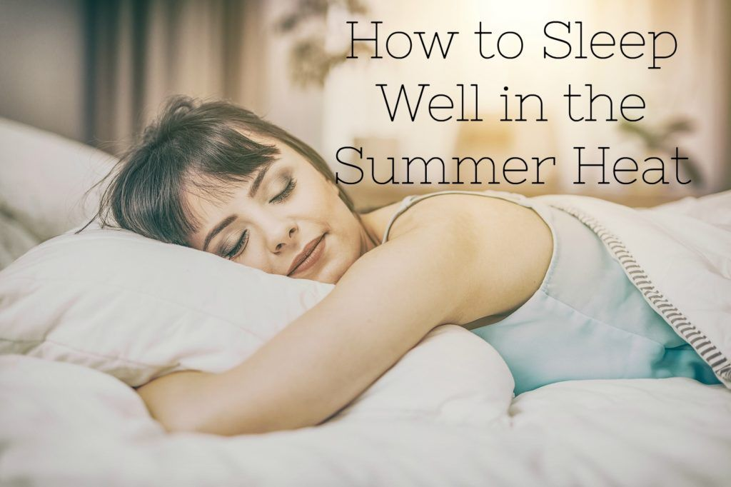 How To Sleep Well In The Summer Heat Natural Sleep Natural Sleep Remedies Sleep Remedies
