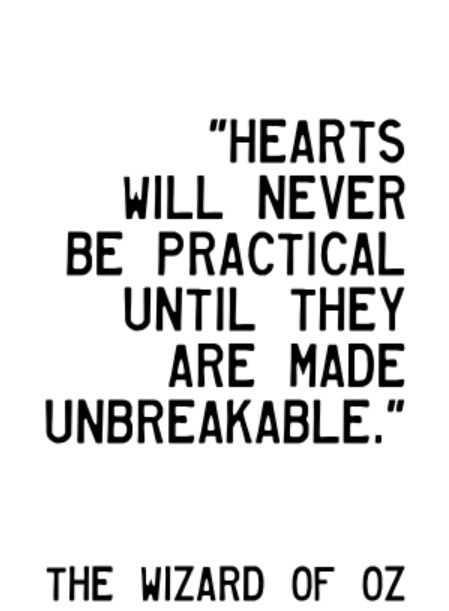 Hearts Will Never Be Practical Until They Are Made Unbreakable. | The Wizard  Of Oz. Cute Love QuotesRomantiska ...