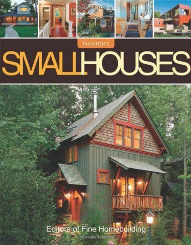 Small Houses by Fine Homebuilding, http://www.amazon.ca/dp ...