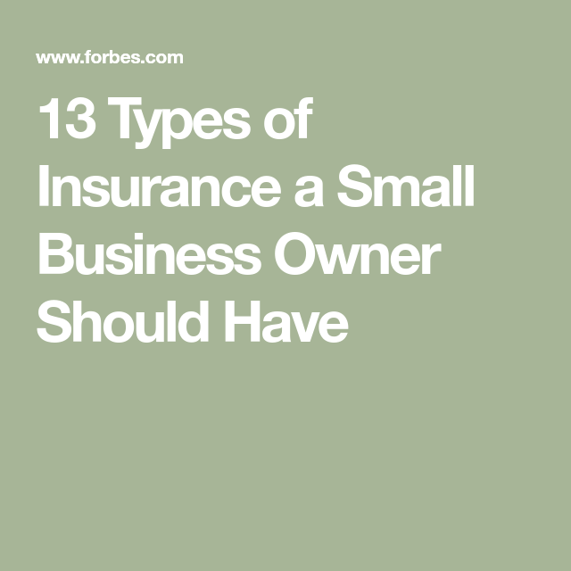 13 Types Of Insurance A Small Business Owner Should Have Small Business Insurance Insurance Marketing Insurance Broker