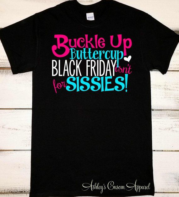 Black Friday Shirt Black Friday Shopping Shirts Buckle Up Buttercup Black Friday Isnt For Sissies Matching T Shirts Black Friday Sales