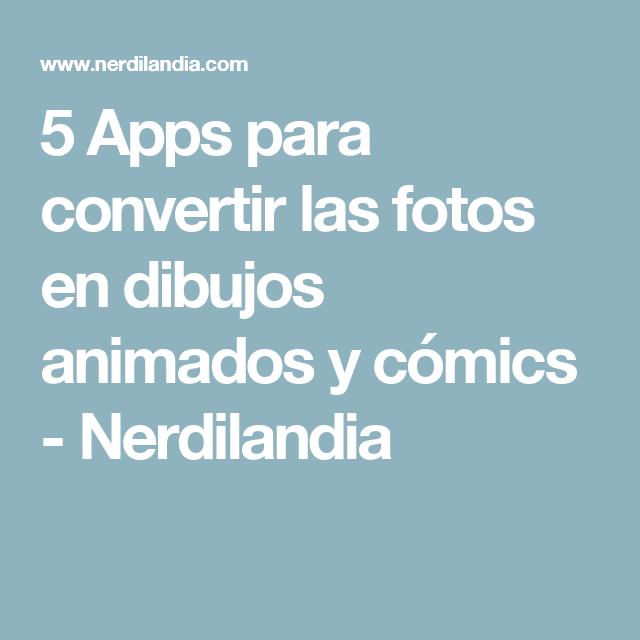 5 Apps Para Convertir Las Fotos En Dibujos Animados Y Comics Nerdilandia Foto En Dibujo Fotos Dibujos Animados Dibujos Animados