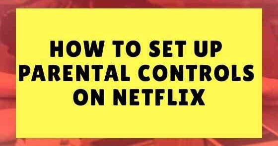 How to set up parental controls on Netflix Parental