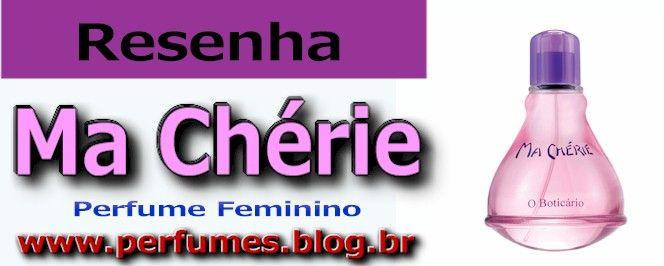 Resenha De Perfumes Boticario Ma Cherie Feminino Preco Boticario Resenha Perfume