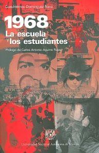 1968 : la escuela y los estudiantes / Cuauhtémoc Domínguez Nava ; prólogo, Carlos Antonio Aguirre Rojas Edición1ª ed. en la UNAM Publicación[México] : Universidad Nacional Autónoma de México, 2010