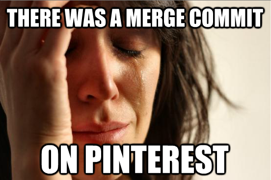 Merge Commits Make Me Laugh Just For Laughs First World Problems