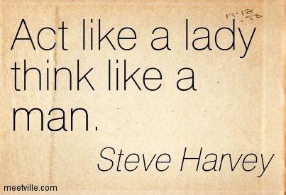 Act Like A Lady Think Like A Man Steve Harvey Love Him Steve