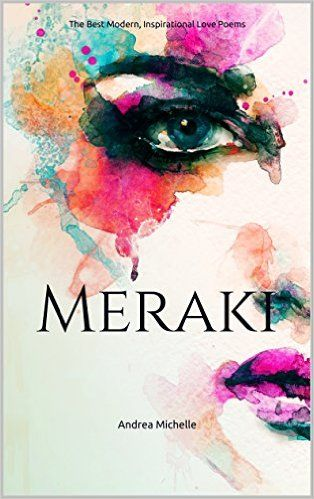 Meraki: The Best Modern, Inspirational Love Poems - Kindle edition by Andrea Michelle. Literature & Fiction Kindle eBooks @ Amazon.com.