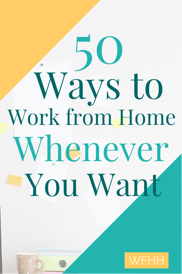 50 Ways to Work from Home Whenever You Want | 50th, Business and Hustle