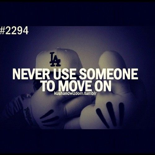 Never Use Someone To Move On Love Quotes Cute Quotes For Life