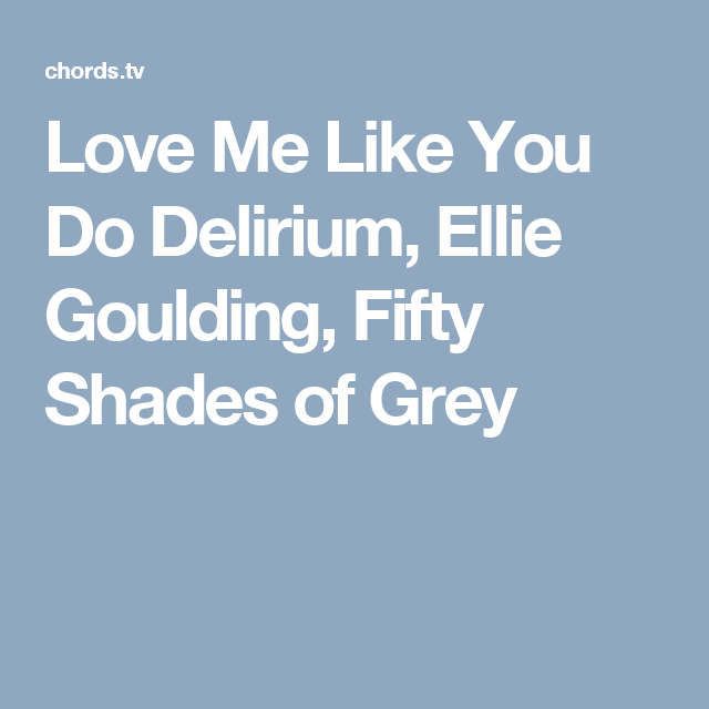 Love Me Like You Do Delirium Ellie Goulding Fifty Shades Of Grey