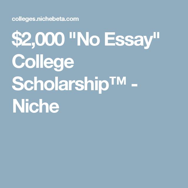 no essay college scholarship niche hs   2 000 no essay college scholarship niche