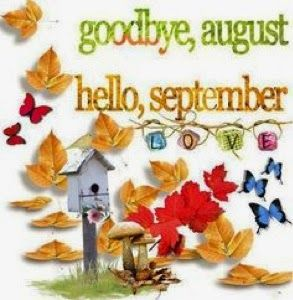 Beautiful Goodbye August, Hello September   Wonderful Fall Is Here! Great Pictures