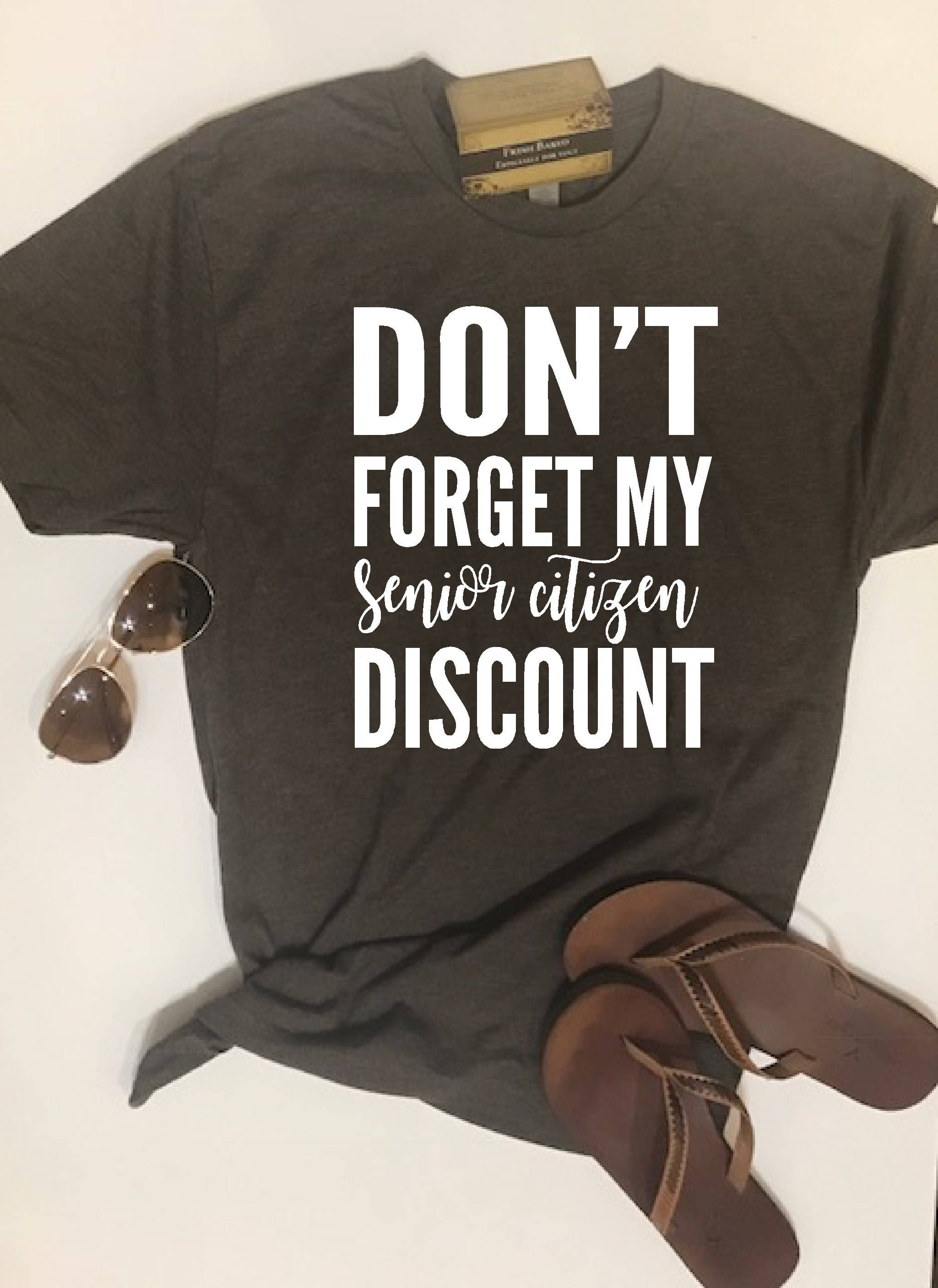 0f6f0239e Custom Glitter Women's Don't forget my senior citizen discount Birthday Gag  Shirt | Womens Birthday Shirt by FreshBakedDecals on Etsy